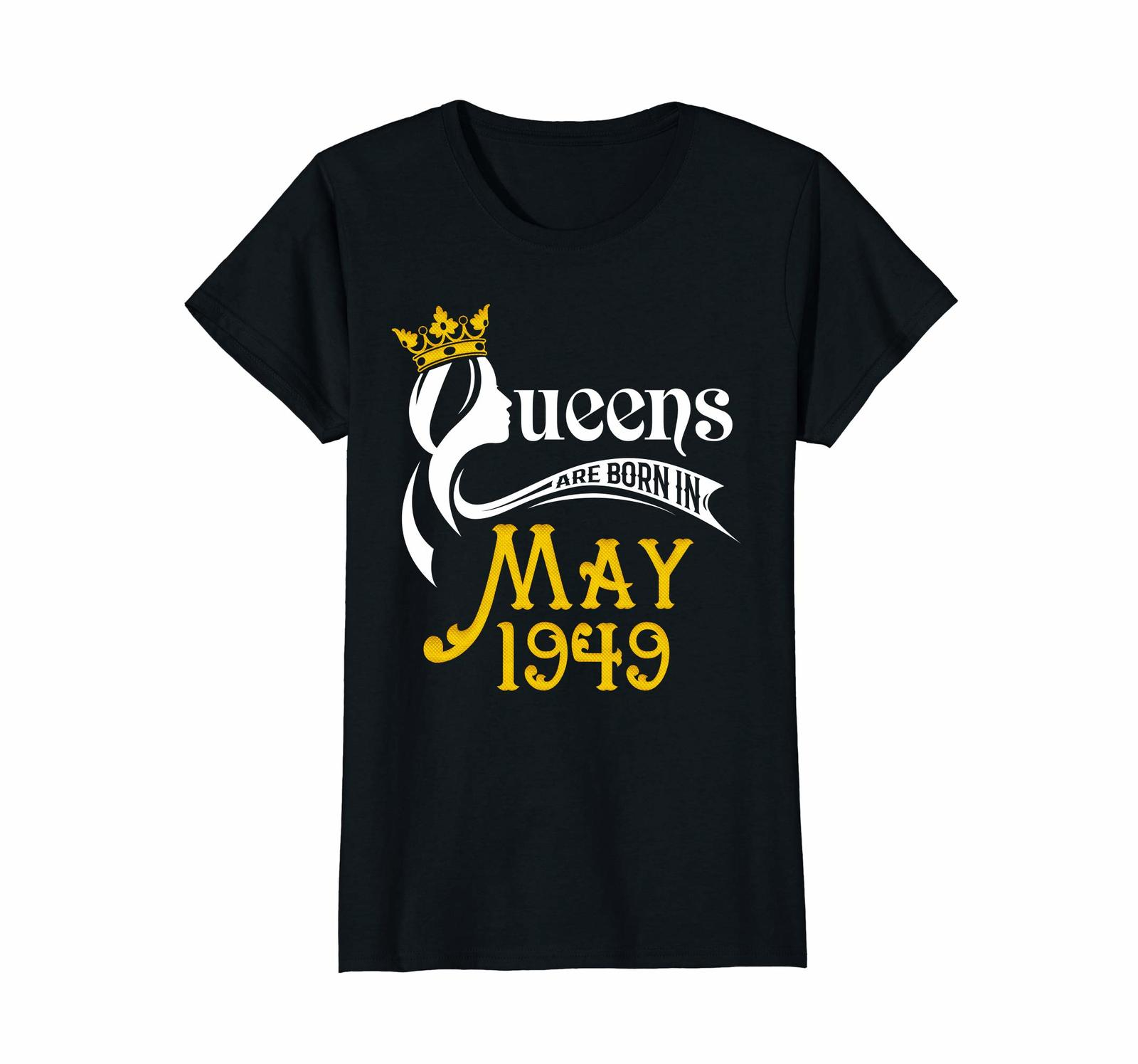 Uncle Shirts -   Queens Are Born In May 1949 - 69th Birthday Gift Shirt Wowen