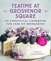 Teatime at Grosvenor Square: An Unofficial Cookbook for Fans of Bridgert... - $16.81