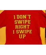 I DON'T SWIP RIGHT, I SWIPE UP T-SHIRT - RED - FREE SHIPPING - $14.03