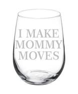 I Make Mommy Moves Funny Stemmed / Stemless Wine Glass - $14.84+