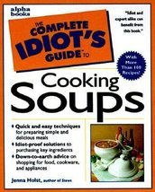 Complete Idiot's Guide to Cooking Soups (The Complete Idiot's Guide) Holst