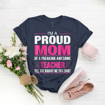 Proud Mom Of Awesome Teacher T- Shirt Birthday Funny Ideas Gift Vintage - $15.99+