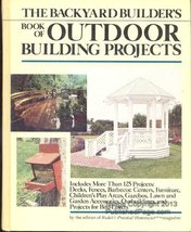 The Backyard Builder's Book of Outdoor Building Projects [Sep 01, 1987] n/a - $19.97