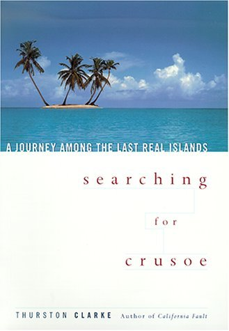 Searching for Crusoe: A Journey Among the Last Real Islands Clarke, Thurston