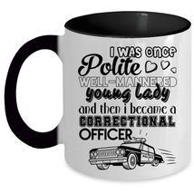 Cool Gift For Police Coffee Mug, I Became A Correctional Officer Accent Mug - $18.99+