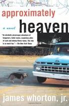 Approximately Heaven: A Novel [Paperback] Whorton, James image 1
