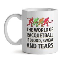 The World Of Racquetball Is Blood, Sweat And Tears - Mad Over Mugs - Inspiration - $17.59