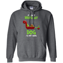 Grinch If I Can't Bring My Dog I'm Not Going G185 Dark Heather Hoodie 8 oz - $32.50+