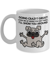"Funny Pug Mug ""Going Crazy? Great I'll Show You Around Pug Coffee Mug"" M... - $14.95"