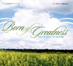 BORN OF GREATNESS by Fr. John A Gallagher