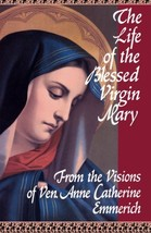 The Life of the Blessed Virgin Mary From the Visions of Ven. Anne Catherine Emme