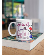 I am the Light of the World Mug 11oz | Gifts For Her | Gifts For Him - $15.50