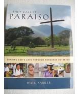 They Call it Paraiso: Sharing God's Love Through Honduras Outreach [Hard... - $34.60