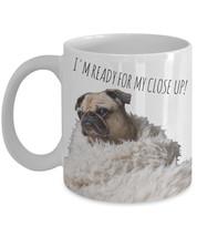 "Funny Pug Mugs ""I'm Ready For My Close Up Pug Coffee Mug"" From The Sunse... - $14.95"