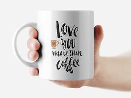 Love you more than coffee Mug Funny Rude Quote Coffee Mug Cup Q304 - $12.20+