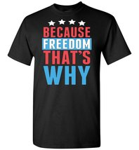 Because Freedom That's Why T Shirt - $19.99+