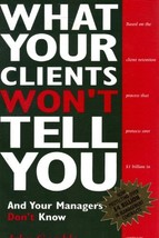 What Your Clients Won't Tell You and Your Managers Don't Know [Paperback] John G image 1