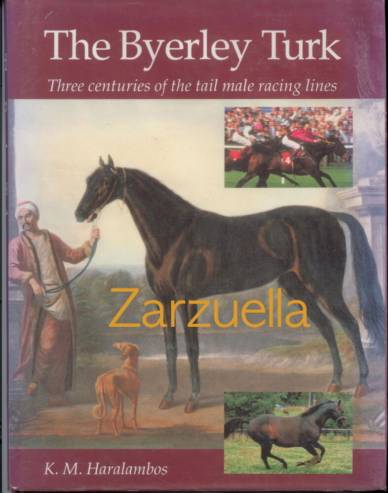 The Byerley Turk : Three Centuries of the Tail Male Racing Lines - New Hardcover