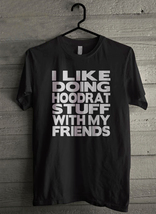 I likedoing hoodrat stuff with my friends - Custom Men's T-Shirt (4095)