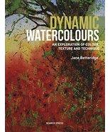 Dynamic Watercolours: An Exploration of Colour, Texture and Technique [P... - $19.79