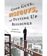 Good Guys, Wiseguys, and Putting Up Buildings: A Life in Construction Fl... - $25.00