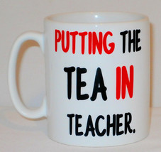 Putting The Tea In Teacher Mug Can PERSONALISE Great Coffee Tea Gift Stu... - $9.23