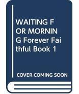WAITING FOR MORNING Forever Faithful Book 1 [Paperback] Kingsbury, Karen - $37.49