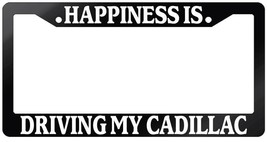 Glossy Black License Plate Frame Happiness Is Driving My Cadillac Auto Accessory - $6.99