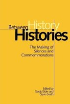 Between History and Histories: The Making of Silences and Commemorations... - $14.99
