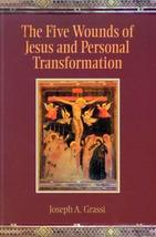 The Five Wounds of Jesus and Personal Transformation [Paperback] Joseph A. Grass