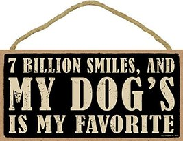 """7 billion smiles, and my dog's is my favorite 5"""" x 10"""" wood sign plaque - $12.86"""