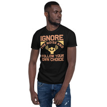 Ignore the noise and follow your own choice | motivation shirt | Short-S... - $14.95+