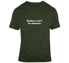 Hookers Can't Be Choosers T Shirt - $26.99+