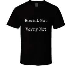 Resist Not Worry Not Police T Shirt Unisex Clothing Law Enforcement Tee Top New - $13.83+