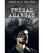 Fresas Amargas (Spanish Edition) [Paperback] Pérez, Joaquín De La Gala - $17.77