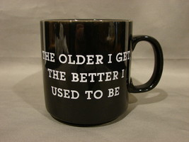 The Older I get , the Better I Used to Be~ Black Mug~Russ Berrie Ceramic  - $5.49