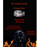The Twisted Earth Book Four: Bane Of The Revenant - $6.99