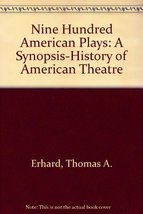 Nine Hundred American Plays: A Synopsis-History of American Theatre (The Theatre