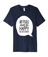 My Pugs Make Me Happy T-Shirt - $20.00