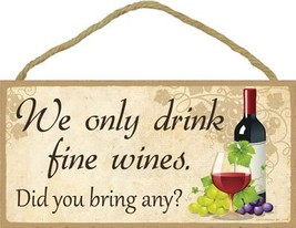 Wooden Sign-WE Only Drink Fine Wines. - $12.86