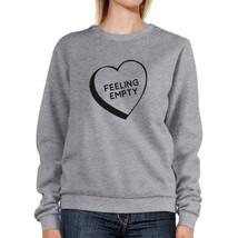 Feeling Empty Heart Grey Sweatshirt Funny Quote Graphic Round Neck - $20.99+