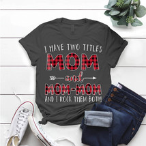 I Have Two Tittles Mom And Grandma I Rock Them Both T- Shirt Birthday Fu... - $15.99+