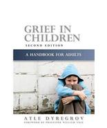 Grief in Children: A Handbook for Adults [Paperback] Dyregrov, Atle - $8.37