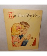 To Thee We Pray Book 1960 Toddler Baby Christian God Children Religious - $7.56