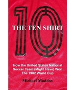 The Ten Shirt: How The United States National Soccer Team (Might Have) W... - $5.63