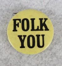 Folk You Pinback Button Vintage - $19.79