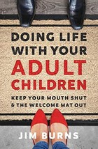 Doing Life with Your Adult Children: Keep Your Mouth Shut and the Welcome Mat Ou
