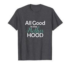 Brother Shirts - All Good in the Mother Hood Motherhood T-Shirt for Mom Men - $19.95+