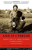 And If I Perish: Frontline U.S. Army Nurses in World War II by Evelyn Mo... - $14.53