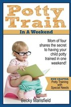 Potty Train in a Weekend: Mom of four shares the secret to having your c... - $7.00